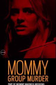 Mommy Group Murder (2019)
